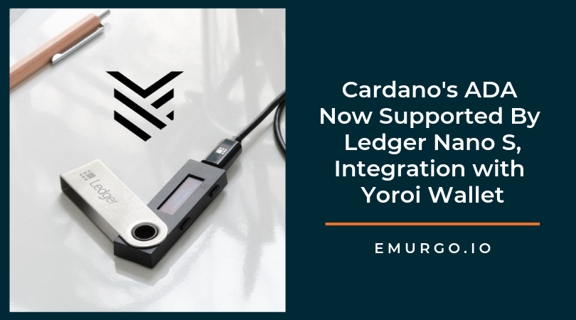 Update! Cardano's ADA Now Supported By Ledger Nano S; Integration with Yoroi Wallet Available
