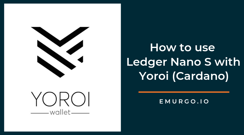 How to use Ledger Nano S with Yoroi (Cardano)