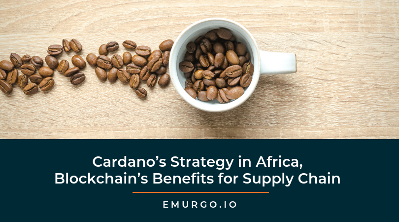 Cardano's Strategy in Africa, Blockchain's Benefits for the Supply Chain Industry & EMURGO's Role in Driving Success