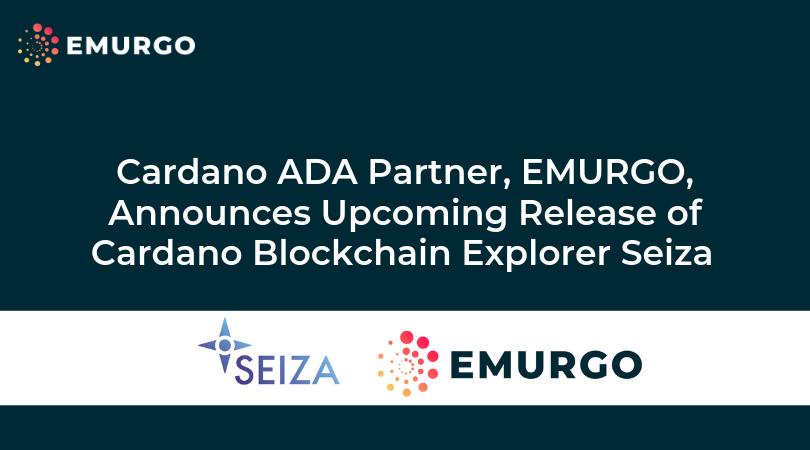 Cardano ADA Partner, EMURGO, Announces Upcoming Release of Cardano Blockchain Explorer Seiza at IOHK Summit