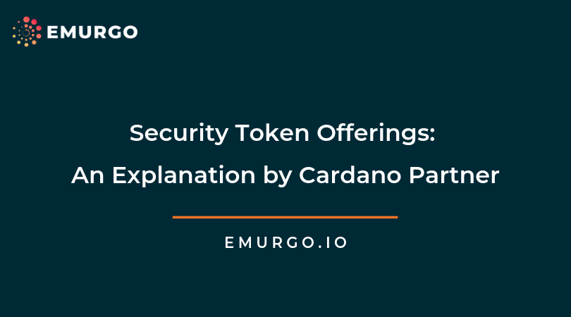 Security Token Offerings: An Explanation by Cardano Partner, EMURGO & How EMURGO Is Planning For STOs