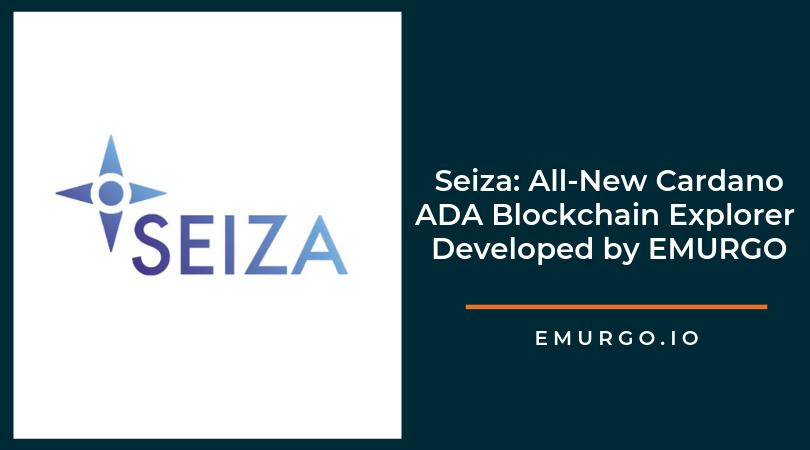 Seiza: All-New Cardano ADA Blockchain Explorer Developed by EMURGO