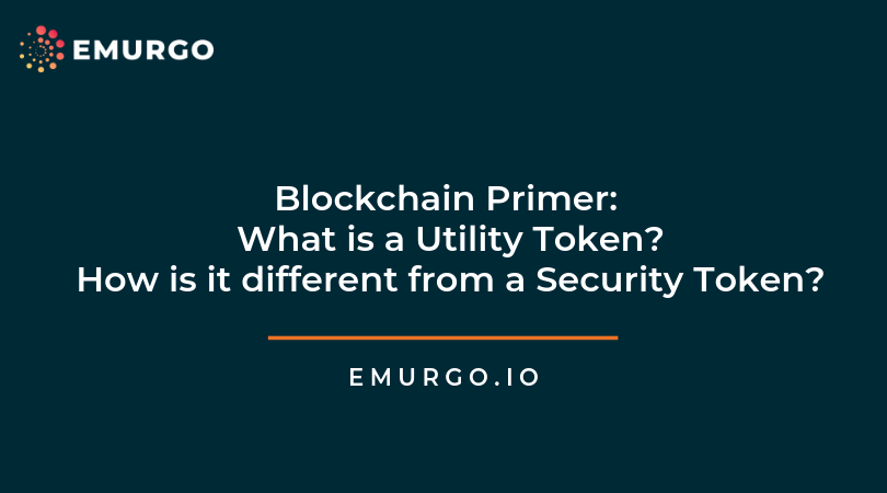 Blockchain Primer: What is a Utility Token? How is it different from a Security Token?