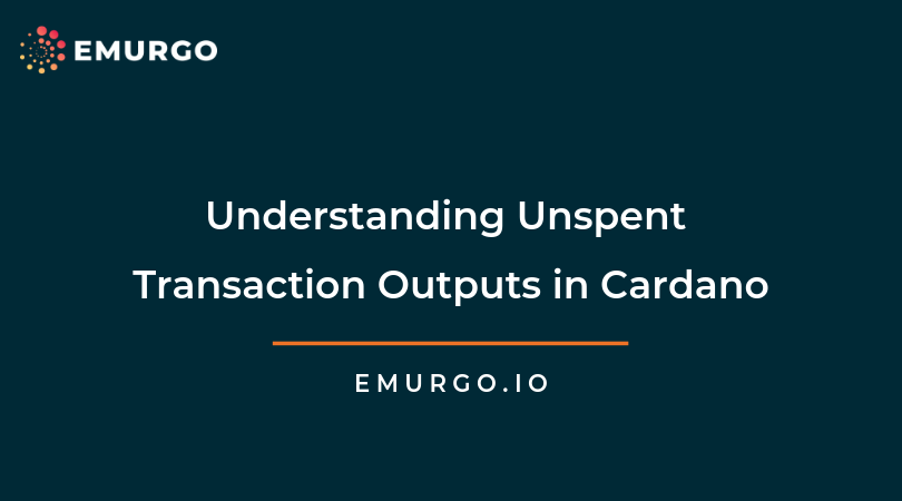 Understanding Unspent Transaction Outputs in Cardano