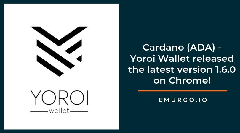 Cardano ADA用ヨロイライトウォレット -  バージョン1.6.0をChromeでリリース!