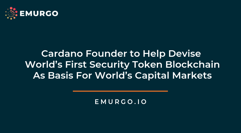 Cardano Founder to Help Devise World's First Security Token Blockchain As Basis For World's Capital Markets