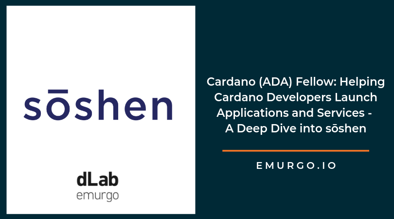 Cardano (ADA) Fellow: Helping Cardano Developers Launch Applications and Services - A Deep Dive into sōshen