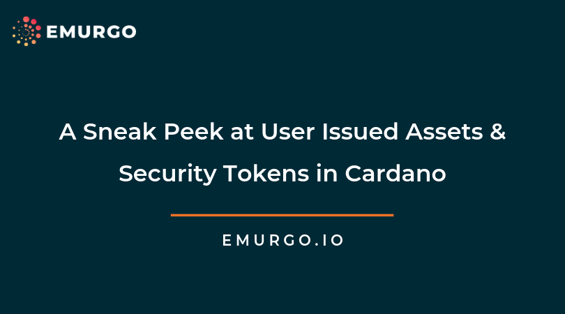 A Sneak Peek at User Issued Assets & Security Tokens in Cardano