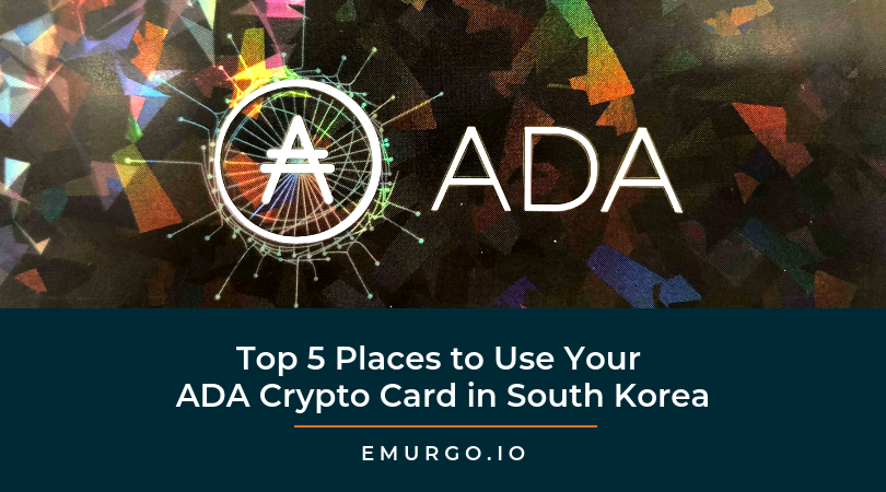 Top 5 Places to Use Your Cardano ADA Crypto Card in South Korea