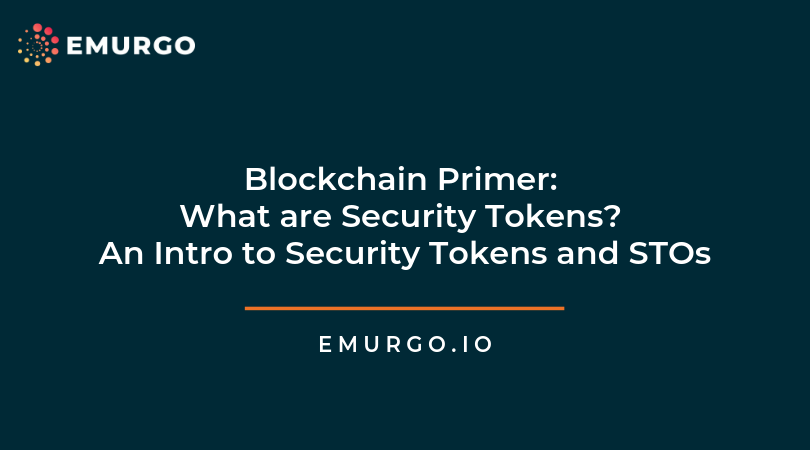 Blockchain Primer: What are Security Tokens? An Intro to Security Tokens and STOs