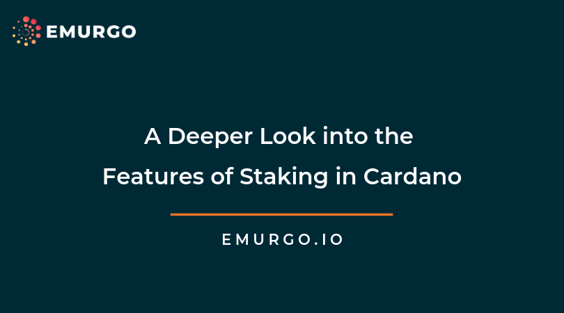 A Deeper Look into the Features of Staking in Cardano