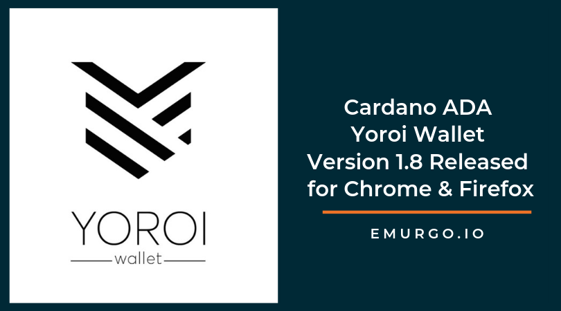 Cardano ADA Yoroi Wallet Version 1.8 Released for Chrome & Firefox