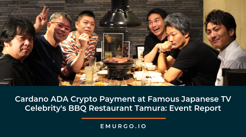 "Event Report: EMURGO Brings Crypto Payments Using Cardano ADA to Famous Japanese Comedian Kenji Tamura's Restaurant, ""Charcoal Grill BBQ Tamura"""