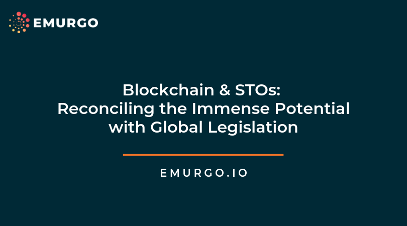 Blockchain & STOs: Reconciling the Immense Potential with Global Legislation