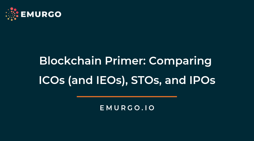 Blockchain Primer: Comparing ICOs (and IEOs), STOs, and IPOs