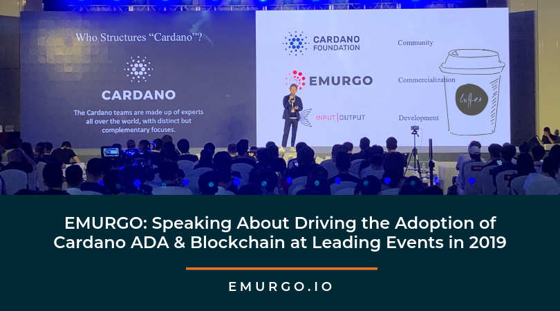EMURGO: Speaking About Driving the Adoption of Cardano ADA & Blockchain at Leading Events in 2019