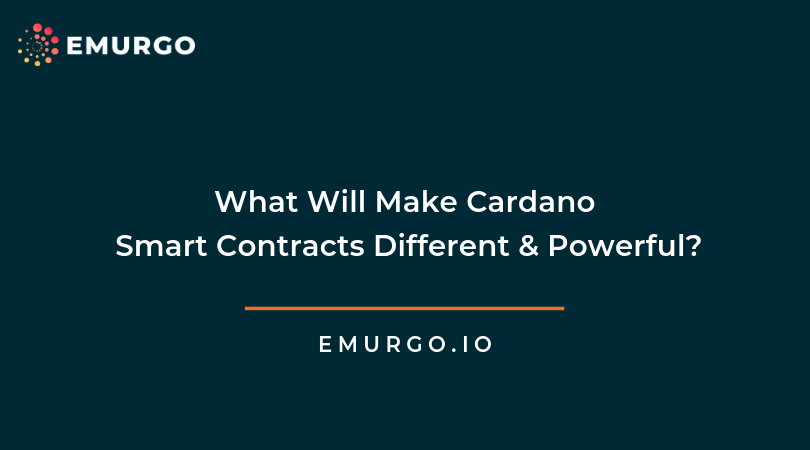 What Will Make Cardano Smart Contracts Different and Powerful?