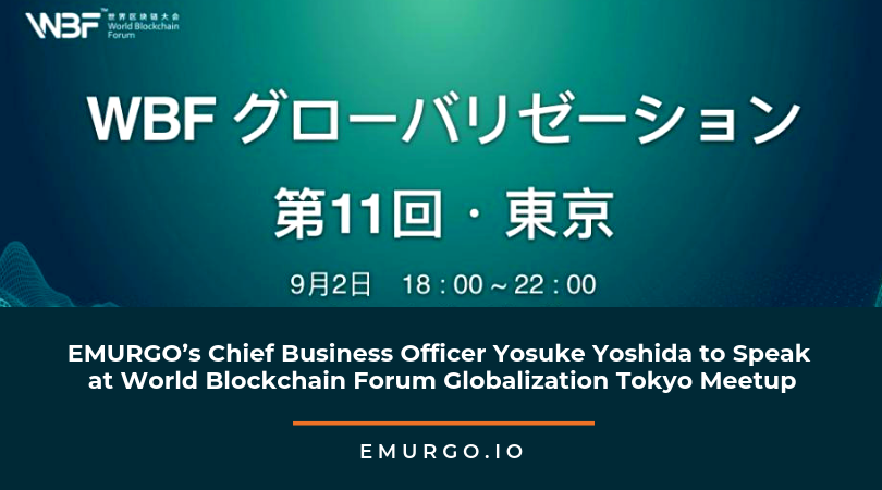 EMURGO's Chief Business Officer Yosuke Yoshida to Speak at World Blockchain Forum Globalization Tokyo Meetup