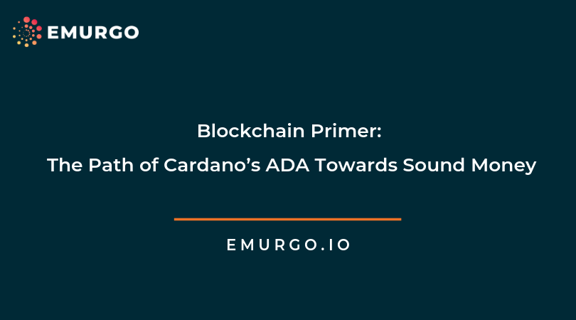 Blockchain Primer: The Path of Cardano's ADA Towards Sound Money