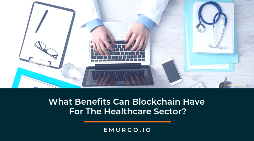 What Benefits Can Blockchain Have For The Healthcare Sector?