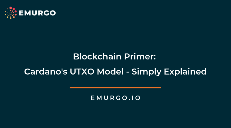 Blockchain Primer: Cardano's UTXO Model - Simply Explained