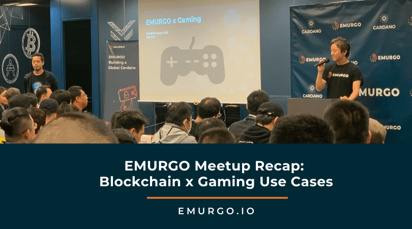 EMURGO Meetup Recap: Blockchain x Gaming Use Cases