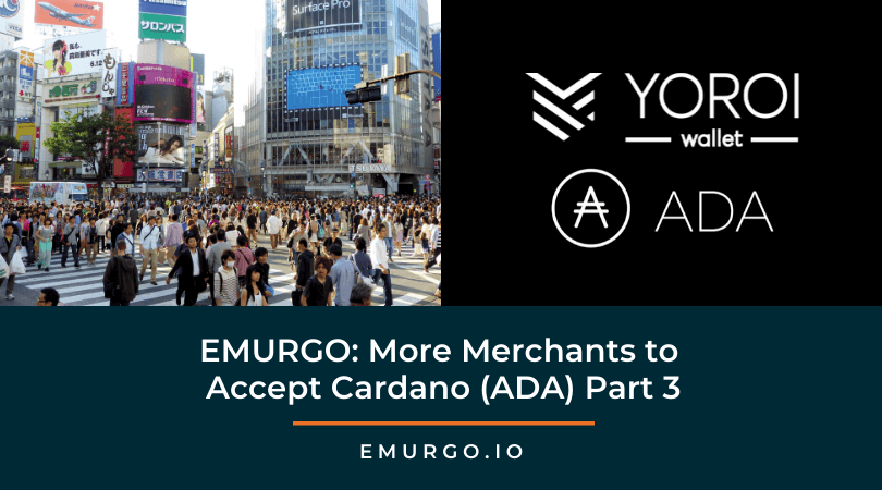 EMURGO: More Merchants to Accept Cardano (ADA) Part 3