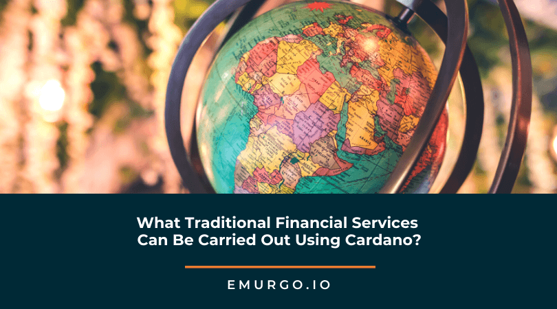 What Traditional Financial Services Can Be Carried Out Using Cardano Blockchain?