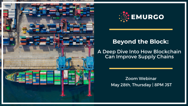 "EMURGO Webinar Presents ""Beyond the Block:A Deep Dive Into How Blockchain Can Improve Supply Chains"""