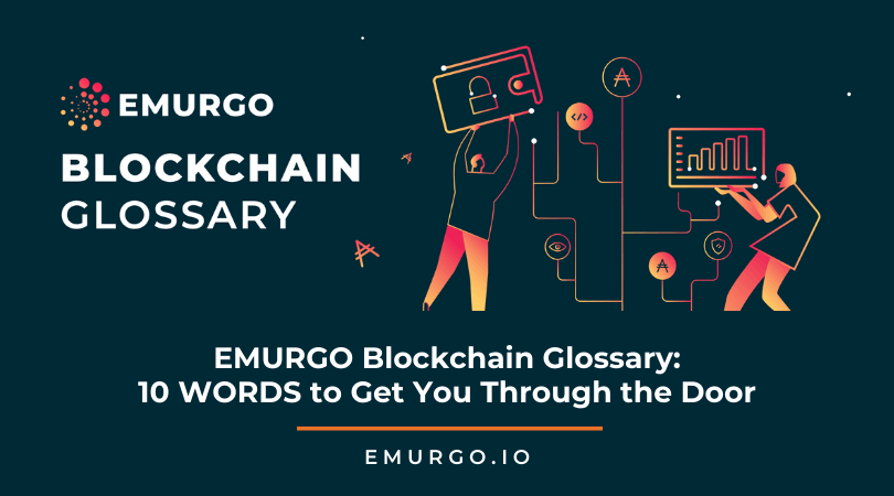 EMURGO BLOCKCHAIN GLOSSARY:  10 WORDS to Get You Through the Door