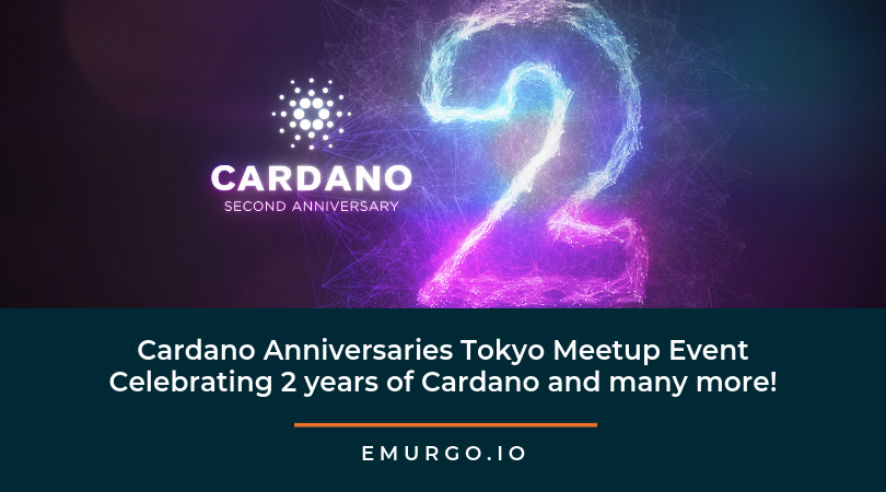 Cardano Anniversaries Tokyo Meetup Event, Celebrating 2 years of Cardano and many more!