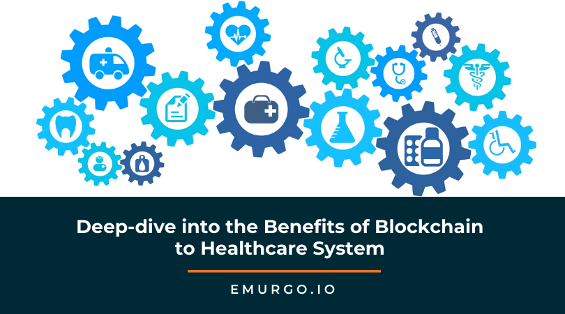 A Deep-Dive Into the Benefits of Blockchain Solutions in the Healthcare System
