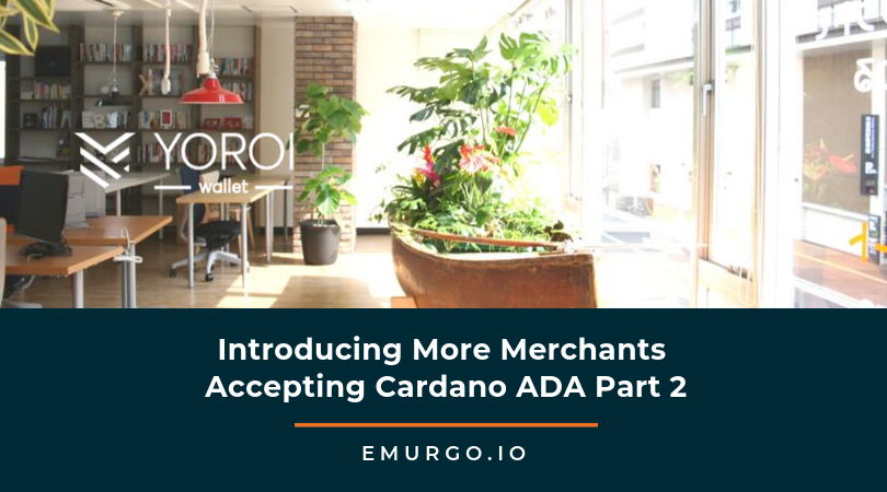 EMURGO: Introducing More Merchants Accepting Cardano ADA Part 2