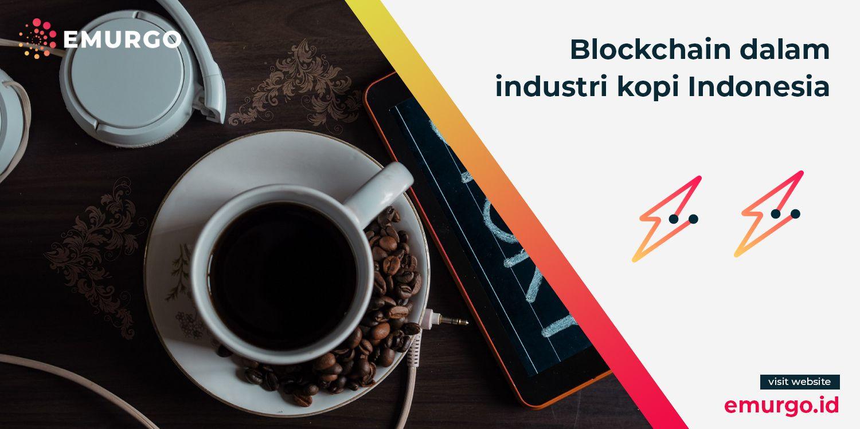 Blockchain dalam industri kopi: Menceritakan kisah secangkir kopi yang sesungguhnya