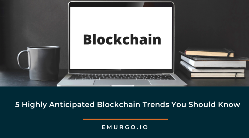 5 Highly Anticipated Blockchain Trends You Should Know