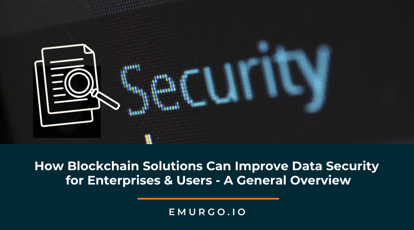 How Blockchain Solutions Can Improve Data Security for Enterprises & Users - Part 1