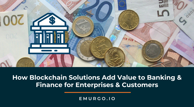 How Blockchain Solutions Add Value to Banking & Finance for Enterprises & Customers