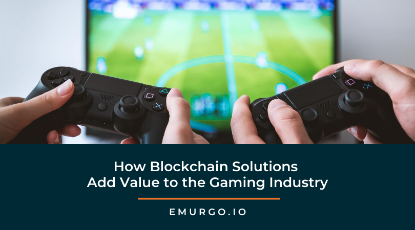 How Blockchain Solutions Add Value to the Gaming Industry