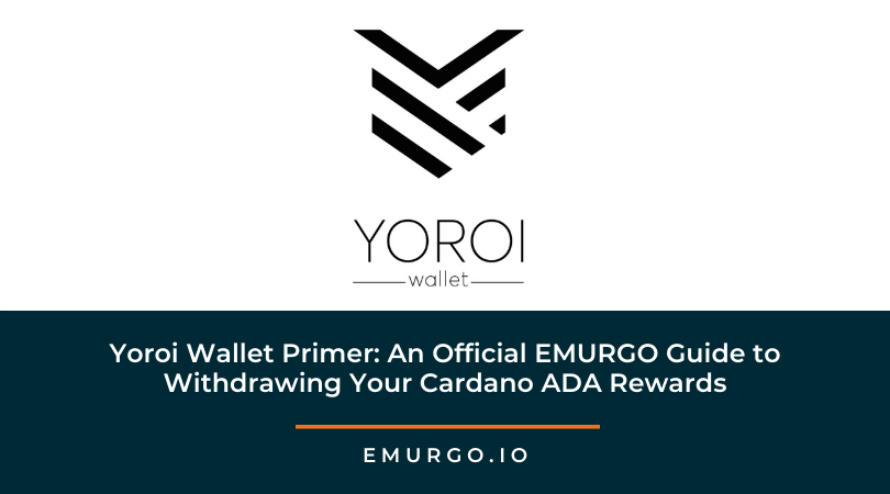 Yoroi Wallet Primer: An Official EMURGO Guide To Withdrawing Your Cardano ADA Rewards