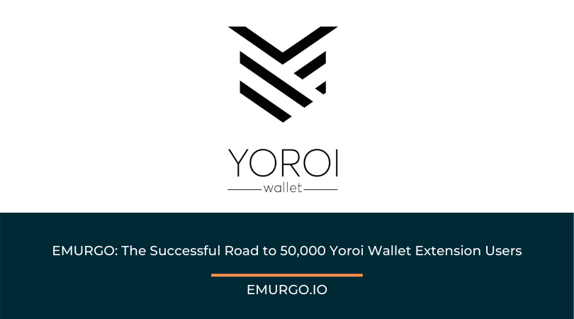 EMURGO: The Successful Road to 50,000 Yoroi Wallet Extension Users