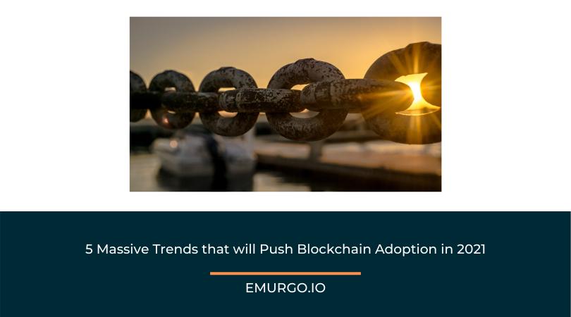 5 Massive Trends that will Push Enterprise Blockchain Adoption in 2021