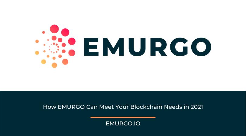 How EMURGO Can Meet Your Blockchain Needs in 2021