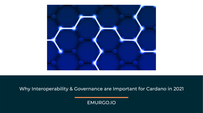Why Interoperability & Governance are Important for the Cardano Blockchain in 2021