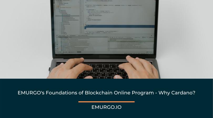 EMURGO's Foundations of Blockchain Online Program - Why Cardano