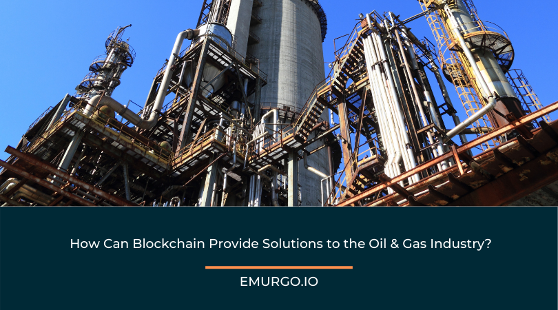 How Can Blockchain Provide Solutions to the Oil & Gas Industry?