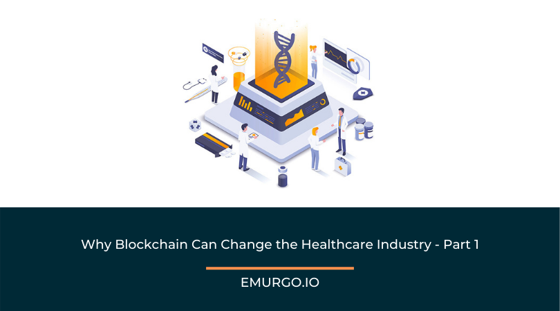 Why Blockchain Can Change the Healthcare Industry - Part 1