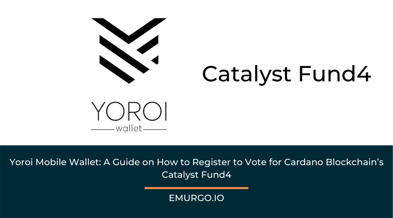 Yoroi Mobile Wallet: A Guide on How to Register to Vote for Cardano Blockchain's Catalyst Fund4