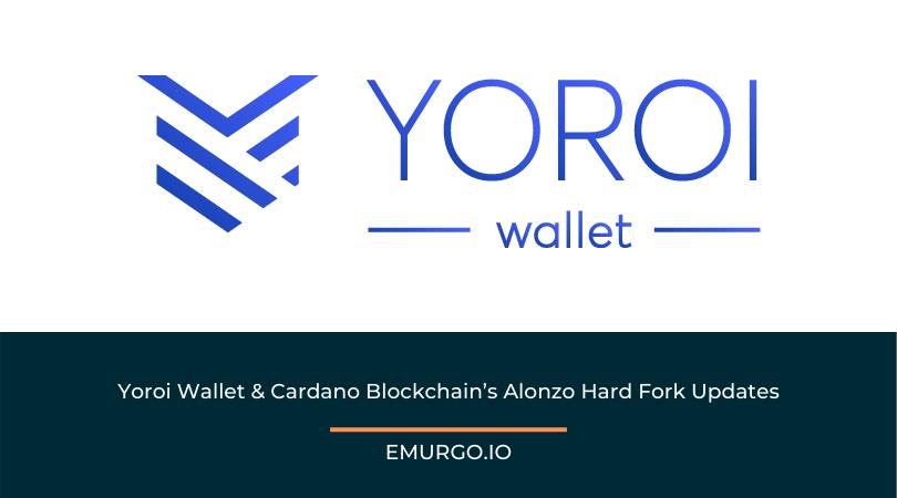 Yoroi Wallet & Cardano Blockchain's Alonzo Hard Fork Updates