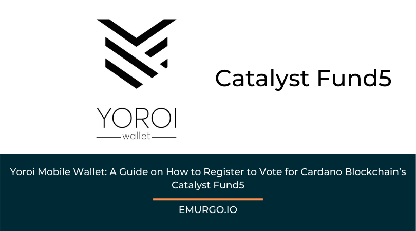 Yoroi Mobile Wallet: A Guide on How to Register to Vote for Cardano Blockchain's Catalyst Fund5