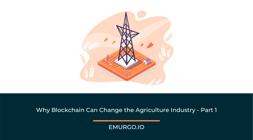 Why Blockchain Can Change the Agriculture Industry - Part 1